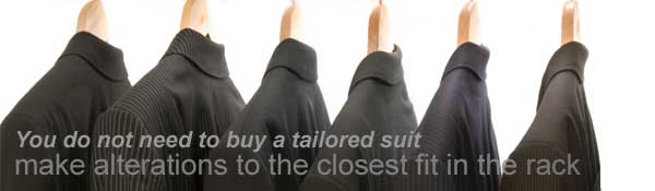 You do not need to buy a tailored suit: make alterations to the closest fit in the rack