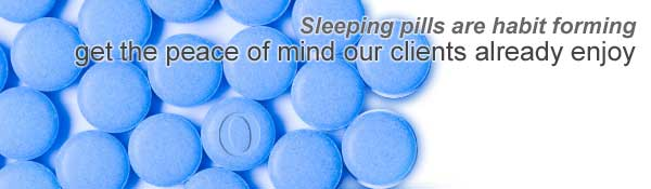 Sleeping pills are habit forming: Get the peace of mind our clients already enjoy