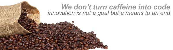 We don't turn caffeine into code. Innovation is not a goal but a means to an end